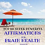 Top 111 Super Powerful Affirmations for Brain Health | Thomas Lee