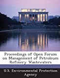 Proceedings of Open Forum on Management of Petroleum Refinery Wastewaters, , 1289173400