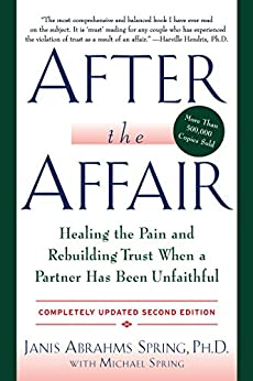 After the Affair, Updated Second Edition: Healing the Pain and Rebuilding Trust When a Partner Has Been Unfaithful by [Spring, Janis A.]