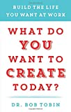 What Do You Want to Create Today?, Bob Tobin, 1940363152