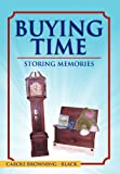 Buying Time - Storing Memories, Carole Browning-Black, 1465381759