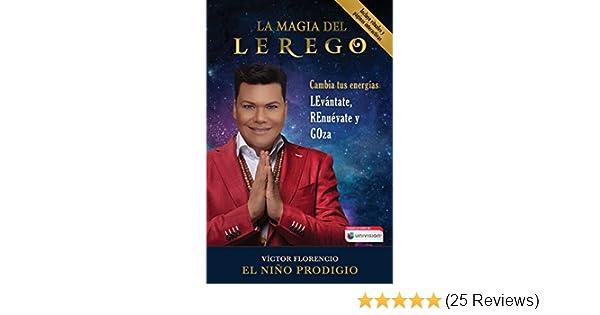 Amazon.com: La Magia del LEREGO: Cambia tus energías: LEvántate, REnuévate y GOza (Atria Espanol) (Spanish Edition) eBook: Víctor Florencio (El Niño ...