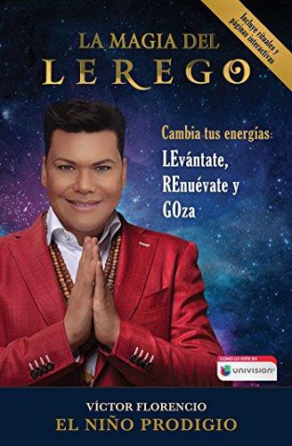La Magia del LEREGO: Cambia tus energías: LEvántate, REnuévate y GOza (Atria Espanol) (Spanish Edition)