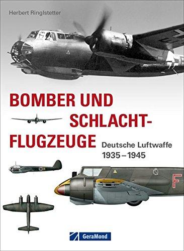 Bomber und Schlachtflugzeuge: Deutsche Luftwaffe 1935–1945 Gebundenes Buch – 15. September 2014 Herbert Ringlstetter GeraMond Verlag 3956134052 Flugzeug / Militärflugzeug