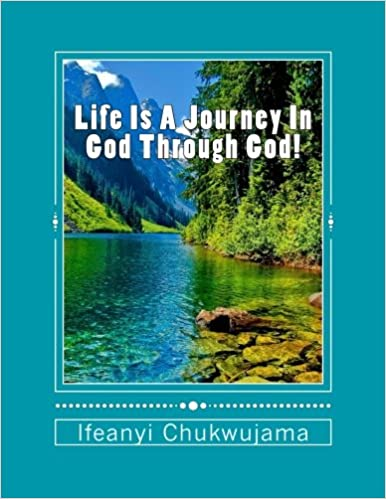 Life Is A Journey In God Through God!