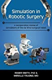 Simulation in Robotic Surgery: A Comparative Review of Simulators of the Da Vinci Surgical Robot by Smith, Roger D., Truong, Mireille (2013) Paperback