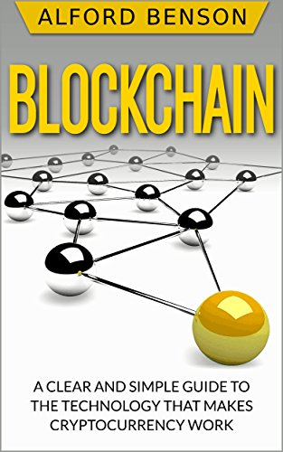 Blockchain: A clear and simple guide to the technology that makes cryptocurrency work