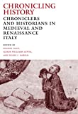 img - for Chronicling History: Chroniclers and Historians in Medieval and Renaissance Italy book / textbook / text book