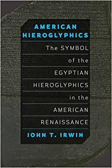American Hieroglyphics: The Symbol of the Egyptian Hieroglyphics in the American Renaissance by John T. Irwin (2016-08-23)