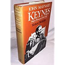 John Maynard Keynes : Hopes Betrayed 1883-1920