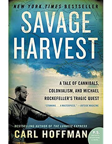 Savage Harvest: A Tale of Cannibals, Colonialism, and Michael Rockefellers Tragic Quest