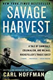 img - for Savage Harvest: A Tale of Cannibals, Colonialism, and Michael Rockefeller's Tragic Quest book / textbook / text book