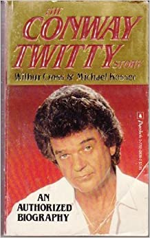The Conway Twitty Story: An Authorized Biography by Wilbur Cross (1987-07-01)