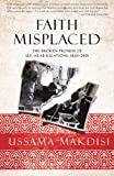 Faith Misplaced: The Broken Promise of U.S.-Arab Relations: 1820-2001