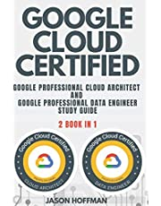 GOOGLE CLOUD CERTIFIED: Google Professional Cloud Architect and Google Professional Data Engineer study guide - 2 books in 1