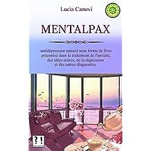 Mentalpax: Antidépresseur naturel sous forme de livre préconisé dans le traitement de l'anxiété, des idées noires, de la dépression et des autres diagnostics (French Edition)