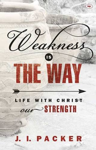 Download Weakness is the Way: Life with Christ Our Strength PDF