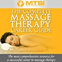 The Complete Massage Therapy Career Guide : The Most Comprehensive Resource for a Successful Career in Massage Therapy Audiobook by Neal Lyons Narrated by Neal Lyons