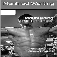 Bodybuilding für Anfänger: Erfolgreich Muskeln aufbauen mit schnellen, langfristigen Erfolgen Hörbuch von Manfred Werling Gesprochen von: Gitta Werling