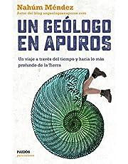 Un geólogo en apuros: Un viaje a través del tiempo y hacia lo más profundo de la Tierra (Para curiosos)