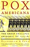 Pox Americana: The Great Smallpox Epidemic of 1775-82, Elizabeth A. Fenn, 080907821X