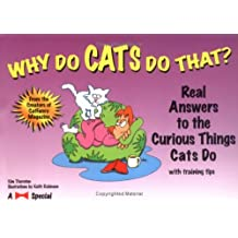 Why Do Cats Do That?: Real Answers to the Curious Things Cats Do