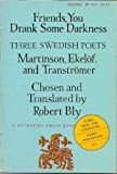 img - for Friends, You Drank Some Darkness: Three Swedish Poets - Harry Martinson, Gunnar Ekelof, and Tomas Transtromer (English and Swedish Edition) book / textbook / text book