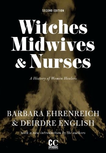 (Witches, Midwives, & Nurses (Second Edition): A History of Women Healers (Contemporary Classics))