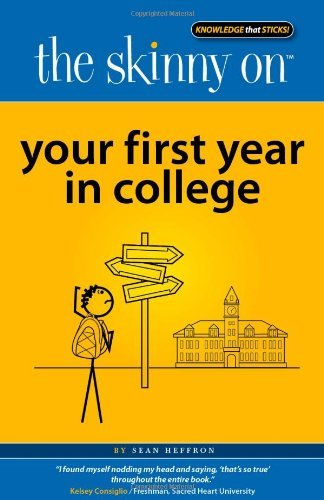 The Skinny on Your First Year in College by Sean Heffron (2011-04-25)