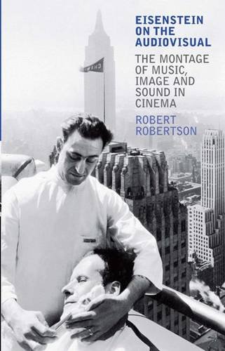 Eisenstein on the Audiovisual: The Montage of Music, Image and Sound in Cinema (KINO - The Russian Cinema)
