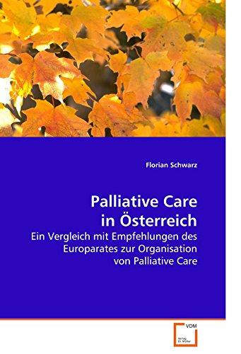 Palliative Care in Österreich: Ein Vergleich mit Empfehlungen des Europarates zur Organisation von Palliative Care (German Edition)
