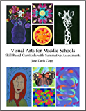 Visual Arts for Middle Schools: Skill Based Curricula with Summative Assessments