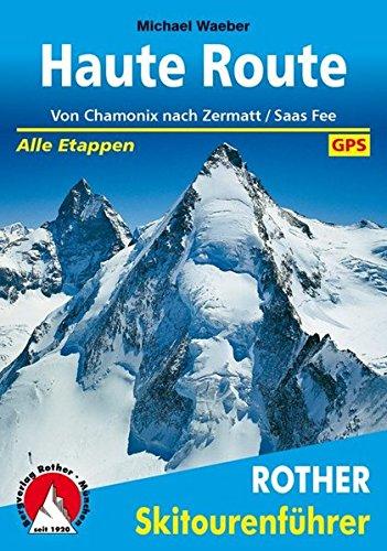 Haute Route: Von Chamonix nach Zermatt/Saas Fee. Alle Etappen. Mit GPS-Daten. (Rother Skitourenführer)