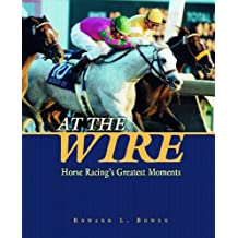 At The Wire: Horse Racing's Greatest Moments