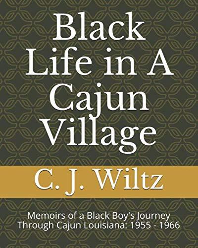 - Black Life in A Cajun Village: Memoirs of a Black Boy's Journey Through Cajun Louisiana: 1955 - 1966