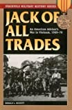 Jack of All Trades: An American Advisor's War in Vietnam, 1969-70 (Stackpole Military History Series)