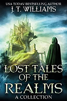 Lost Tales of the Realms: A collection of epic and dark fantasy adventures by [Williams, J.T.]