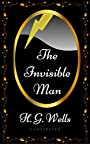 The Invisible Man: By H. G. Wells - Illustrated