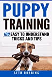 Puppy Training: 100 Easy to Understand Tricks and Tips (Puppy Dog Training Guide) (Volume 2)