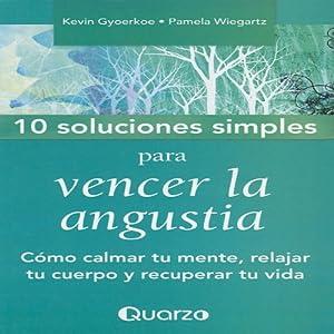 10 soluciones simples para vencer la angustia 10 simple solutions to worry como - Relajar cuerpo y mente ...