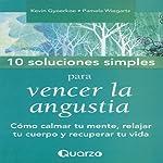 10 Soluciones simples para vencer la angustia [10 Simple Solutions to Worry]: Como calmar tu mente, relajar tu cuerpo y recuperar tu vida | Kevin Gyoerkoe,Panela Wiegartz