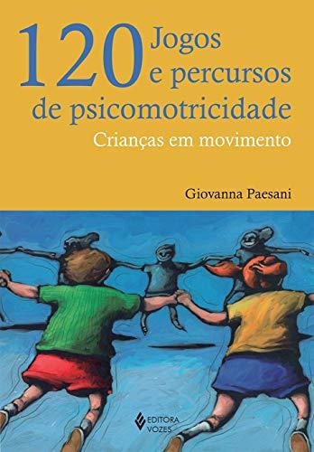 120 jogos e percursos de psicomotricidade: Crianças em movimento