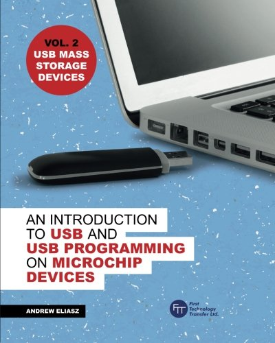 (An Introduction to USB and USB Programming on Microchip Devices - USB Mass Storage Devices: Vol 2. USB Mass Storage Devices (Volume 2))