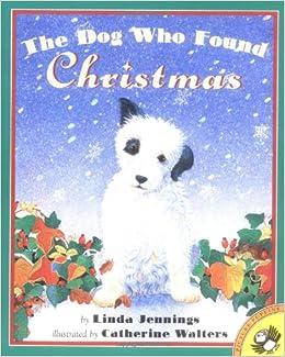 The Dog Who Found Christmas: Linda Jennings, Catherine Walters ...