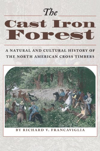 The Cast Iron Forest: A Natural and Cultural History of the North American Cross Timbers (Corrie Herring Hooks Series Book 43)