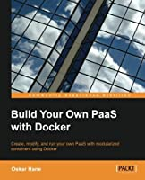 Build Your Own PaaS with Docker Front Cover