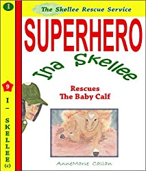 Superhero Ina Skellee Rescues The Little Calf - Farm Story - Skellee Children's Rescue Service (Skellee Superhero Short Stories for Children Ages 3-8 Book 9)