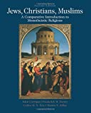 Jews, Christians, Muslims: A Comparative Introduction to Monotheistic Religions