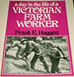 A Day in the Life of a Victorian Farm Worker, Frank E. Huggett, 004942100X