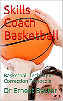 Skills Coach Basketball: Basketball Technique Correction Protocols by [Baxter, Dr Ernest]